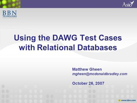 Using the DAWG Test Cases with Relational Databases Matthew Gheen October 26, 2007.