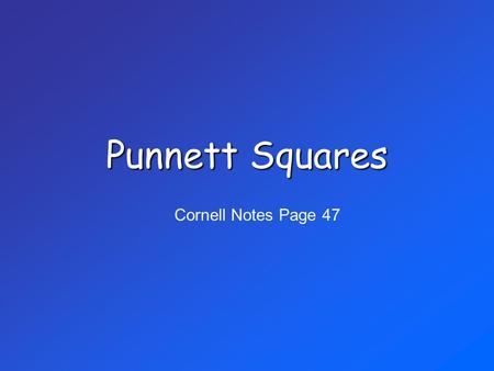 Punnett Squares Cornell Notes Page 47. For what is a Punnett Square Used? to show all possible ways alleles from parents can combine to create offspring.