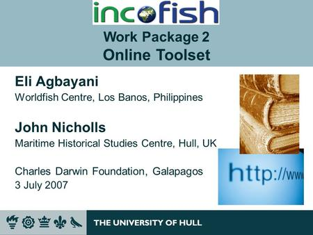 Eli Agbayani Worldfish Centre, Los Banos, Philippines John Nicholls Maritime Historical Studies Centre, Hull, UK Charles Darwin Foundation, Galapagos 3.