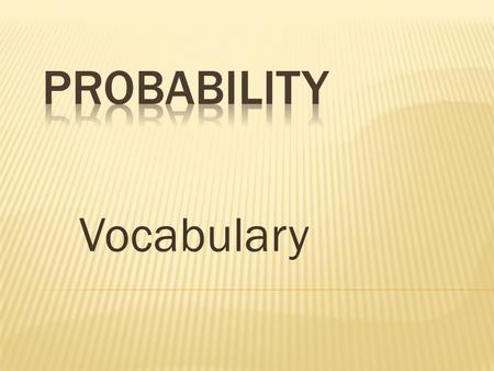 Vocabulary Two events in which either one or the other must take place, but they cannot both happen at the same time. The sum of their probabilities.
