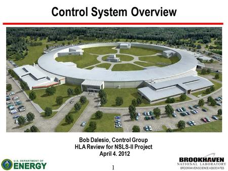 1 BROOKHAVEN SCIENCE ASSOCIATES Control System Overview Bob Dalesio, Control Group HLA Review for NSLS-II Project April 4. 2012.