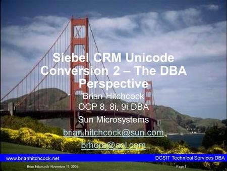 Siebel CRM Unicode Conversion 2 – The DBA Perspective Brian Hitchcock OCP 8, 8i, 9i DBA Sun Microsystems  DCSIT Technical.