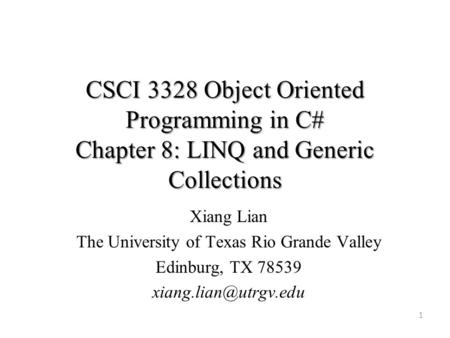 CSCI 3328 Object Oriented Programming in C# Chapter 8: LINQ and Generic Collections 1 Xiang Lian The University of Texas Rio Grande Valley Edinburg, TX.