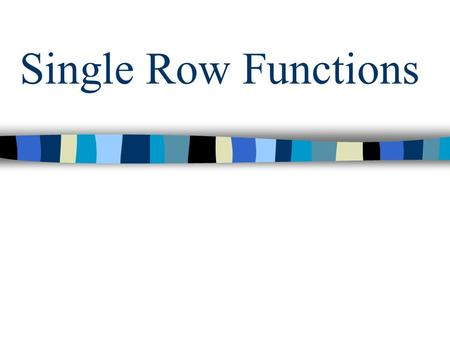 Single Row Functions. Objectives –Use character, number, and date functions –Use conversion functions –Describe types of single row functions in SQL.