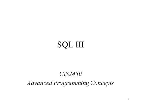 1 SQL III CIS2450 Advanced Programming Concepts. 2 The Join Operation It is one of the most important features of a relational system that it allows you.