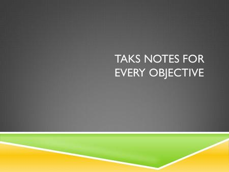 TAKS NOTES FOR EVERY OBJECTIVE. WEBSITES FOR PRACTICE TAKS OBJECTIVES AND PROBLEMS 
