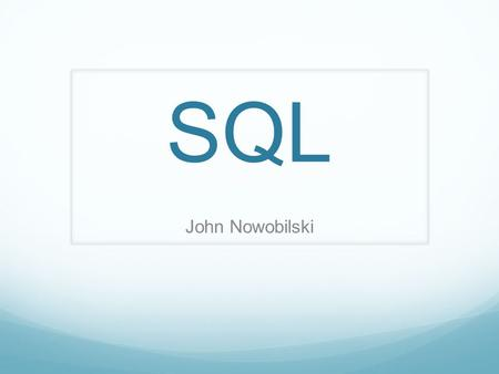 SQL John Nowobilski. What is SQL? Structured Query Language Manages Data in Database Management Systems based on the Relational Model Developed in 1970s.