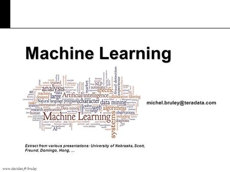 Machine Learning Extract from various presentations: University of Nebraska, Scott, Freund, Domingo, Hong,