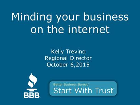 Minding your business on the internet Kelly Trevino Regional Director October 6,2015.