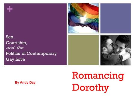 + Sex, Courtship, and the Politics of Contemporary Gay Love By Andy Day.