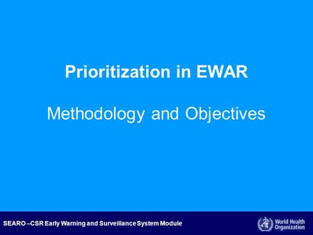 SEARO –CSR Early Warning and Surveillance System Module Prioritization in EWAR Methodology and Objectives.