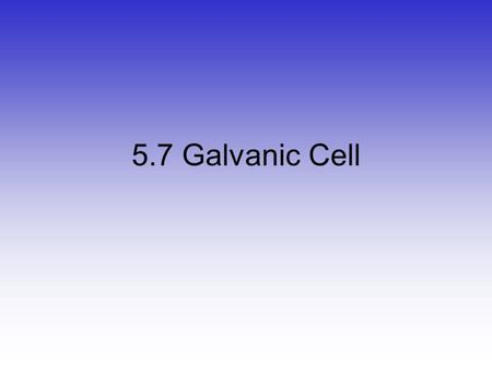 "5.7 Galvanic Cell Leo Ger ""Lose electron  oxidation"" Zn  2e - + Zn 2+ ""Gain electron  reduction"" 2e - + Cu 2+  Cu My name is Leo. Grr-rrrr…"