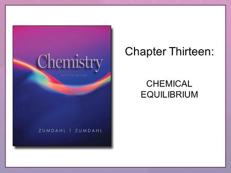 Chapter Thirteen: CHEMICAL EQUILIBRIUM.