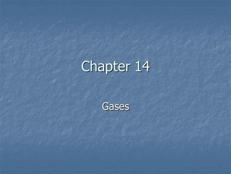 Chapter 14 Gases The Gas Laws 1. Kinetic Theory a. Gas particles do not attract or repel each other each other b. Gas particles are much smaller than.