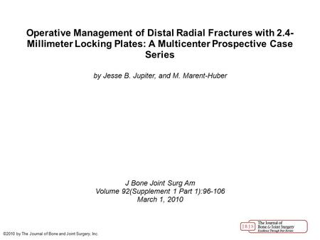 Operative Management of Distal Radial Fractures with 2.4- Millimeter Locking Plates: A Multicenter Prospective Case Series by Jesse B. Jupiter, and M.