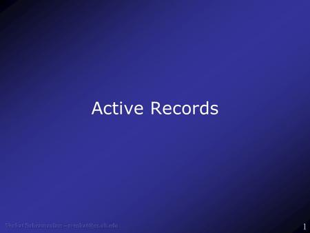1 Active Records. 2 What's Active Records? O-R Mapping layer To make database access almost a non-issue Relies heavily on convention over configuration.