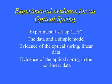 Experimental evidence for an Optical Spring Experimental set up (LFF) The data and a simple model Evidence of the optical spring, linear data Evidence.