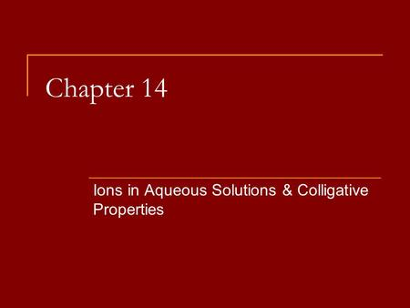 Chapter 14 Ions in Aqueous Solutions & Colligative Properties.
