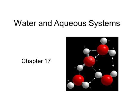 Water and Aqueous Systems Chapter 17. Objectives 1.Describe the hydrogen bonding that occurs in water 2.Explain the high surface tension and low vapor.