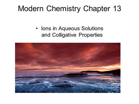 Modern Chemistry Chapter 13 Ions in Aqueous Solutions and Colligative Properties.