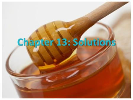 Chapter 13: Solutions. 13.1 Types of Solutions Mixture A blend of 2 or more kinds of matter, each of which retain its own identity & properties. Solution.