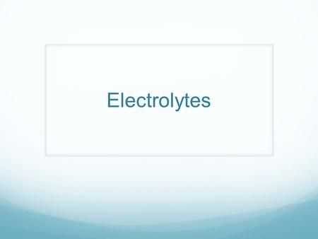 Electrolytes. Ionic compounds Break down into positive and negative ions Conduct electricity Essential to us !!!