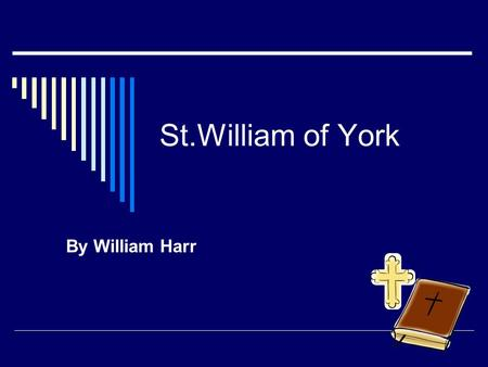 St.William of York By William Harr. St.William of York  1100s  June 8  Because of his generosity, he was a monk and an archbishop.