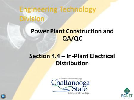 Power Plant Construction and QA/QC Section 4.4 – In-Plant Electrical Distribution Engineering Technology Division.