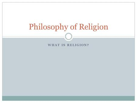 WHAT IS RELIGION? Philosophy of Religion. What is religion? What are some characteristics of religion?