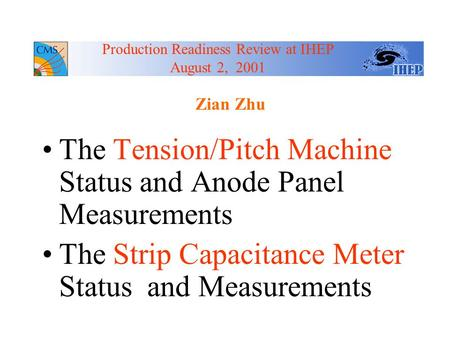 Zian Zhu The Tension/Pitch Machine Status and Anode Panel Measurements The Strip Capacitance Meter Status and Measurements Production Readiness Review.
