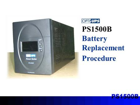 PS1500B Battery Replacement Procedure. 1.Pull off the front panel.