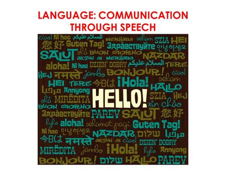LANGUAGE: COMMUNICATION THROUGH SPEECH. FAST FIVE ?
