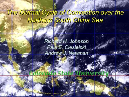 3rd Intl TRMM Sci Conf 8 February 2008 Las Vegas, NV The Diurnal Cycle of Convection over the Northern South China Sea Richard H. Johnson Paul E. Ciesielski.