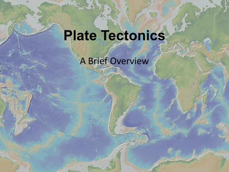 Plate Tectonics A Brief Overview. The Earth's Plates