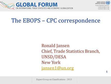 Trade Statistics Branch  Expert Group on Classifications - 2013 1 The EBOPS – CPC correspondence Ronald Jansen Chief, Trade.