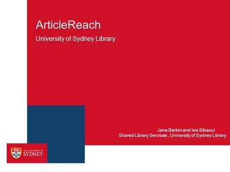 ArticleReach University of Sydney Library Shared Library Services, University of Sydney Library Jane Barton and Isis Bibaoui.