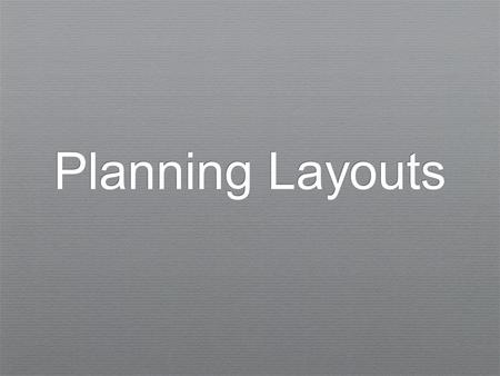 Planning Layouts. Layouts ✦ Arrange page items into a logical, consistent scheme ✦ Site & Page purpose is starting point ✦ Determines space allocations.