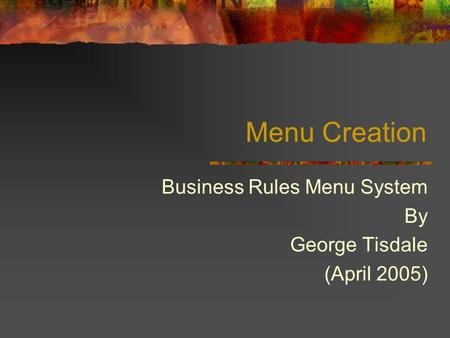 Menu Creation Business Rules Menu System By George Tisdale (April 2005)