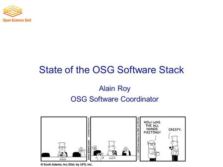 State of the OSG Software Stack Alain Roy OSG Software Coordinator.