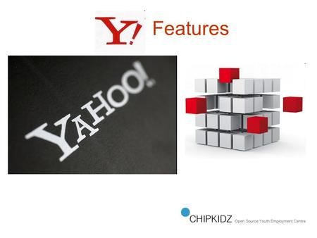 Features. Yahoo! Features My Yahoo! Flickr Delicious Yahoo! Pipes Yahoo! Maps Yahoo! Developer Network (YDN) Yahoo! Finance Yahoo! Mobile Yahoo! Hot.