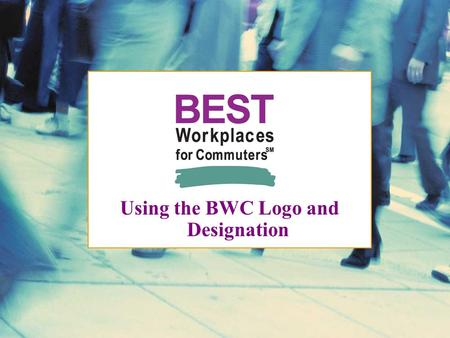 Using the BWC Logo and Designation. Topics 1. Toolkit for employers 2. Employer resources 3. Media coverage 4. Race to Excellence 2.