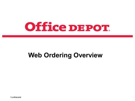 Confidential Web Ordering Overview. Confidential LOG ON:  https://business.officedepot.com https://business.officedepot.com  Enter your login name &