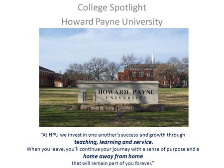 "Howard Payne University College Spotlight Howard Payne University ""At HPU we invest in one another's success and growth through teaching, learning and."