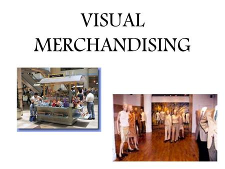 VISUAL MERCHANDISING. Where do retailers use visual merchandising? Four areas of display in a retail store Storefront Store Layout Store Interior Interior.