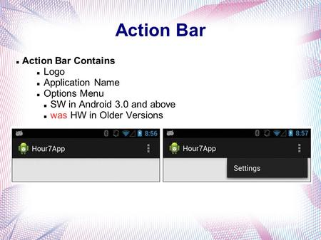 Action Bar Action Bar Contains Logo Application Name Options Menu SW in Android 3.0 and above was HW in Older Versions.