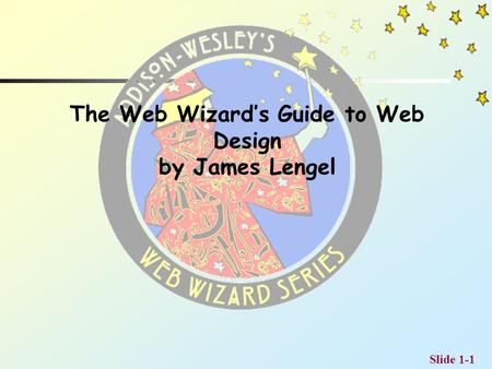 Slide 1-1 The Web Wizard's Guide to Web Design by James Lengel.
