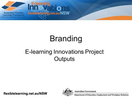 Branding E-learning Innovations Project Outputs. Purpose of this session This session will provide E-learning Innovations Teams with guidelines around.