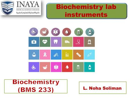 L. Noha Soliman Biochemistry lab instruments. Introduction of biochemistry labs and safety rules.