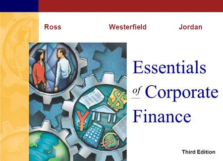 McGraw-Hill/Irwin ©2001 The McGraw-Hill Companies All Rights Reserved Essentials of Corporate Finance RossWesterfieldJordan Third Edition.