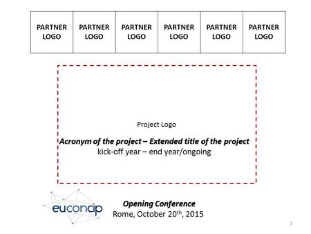 Acronym of the project – Extended title of the project kick-off year – end year/ongoing Opening Conference Opening Conference Rome, October 20 th, 2015.